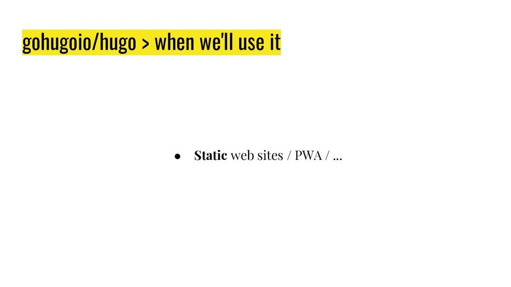 gohugoio/hugo > when we'll use it ● Static web ...