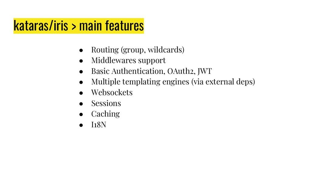 kataras/iris > main features ● Routing (group, ...
