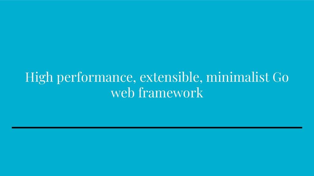 High performance, extensible, minimalist Go web...