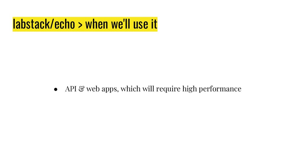 labstack/echo > when we'll use it ● API & web a...