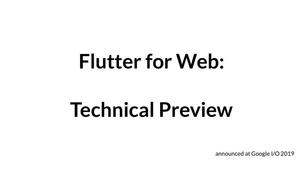 Flutter for Web: Technical Preview announced at...
