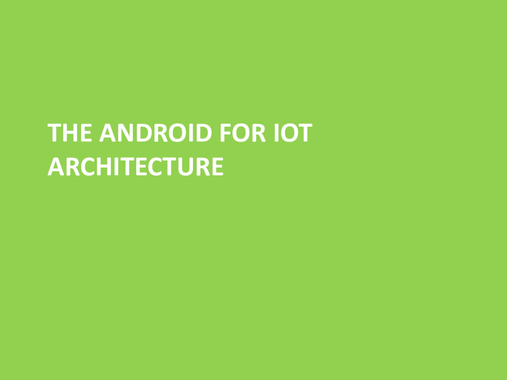 THE ANDROID FOR IOT ARCHITECTURE