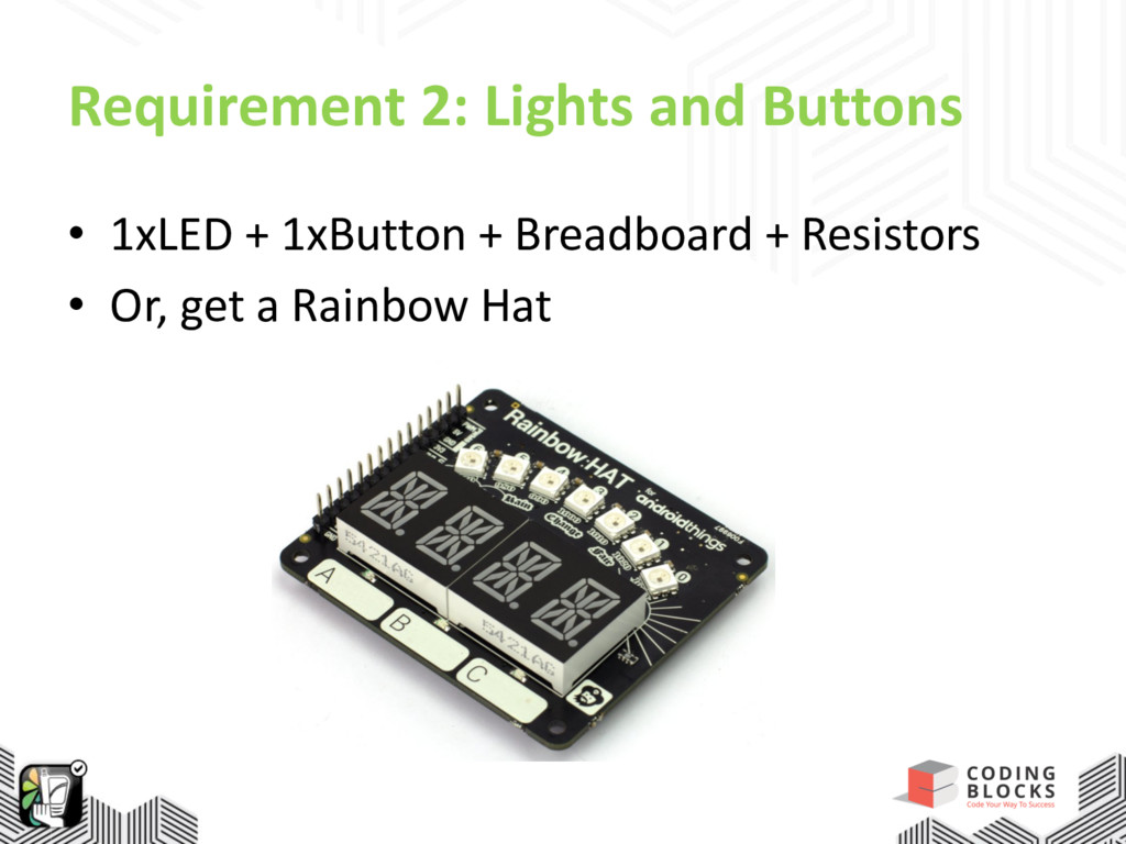 Requirement 2: Lights and Buttons • 1xLED + 1xB...