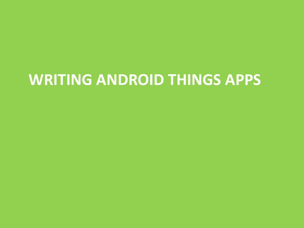 WRITING ANDROID THINGS APPS