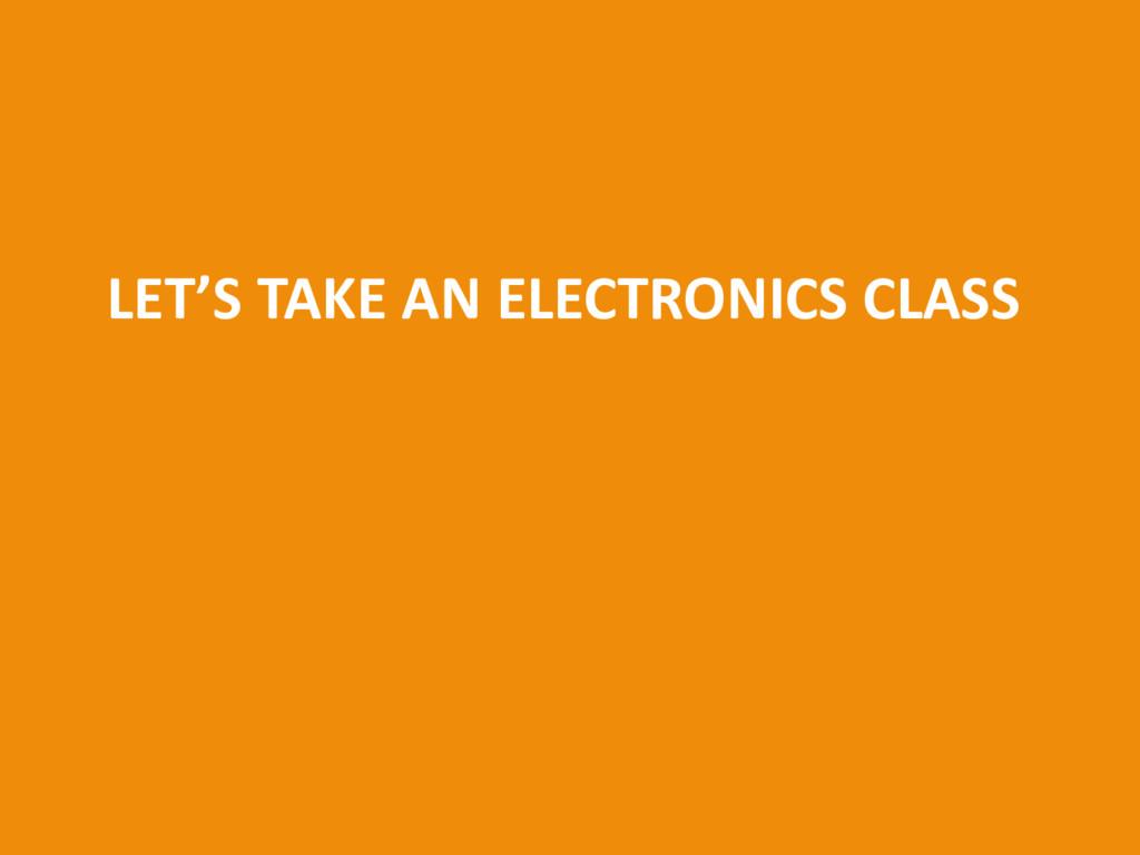 LET'S TAKE AN ELECTRONICS CLASS