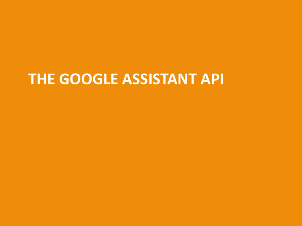 THE GOOGLE ASSISTANT API