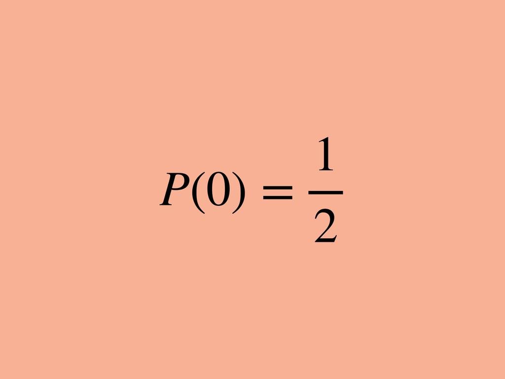 P(0) = 1 2