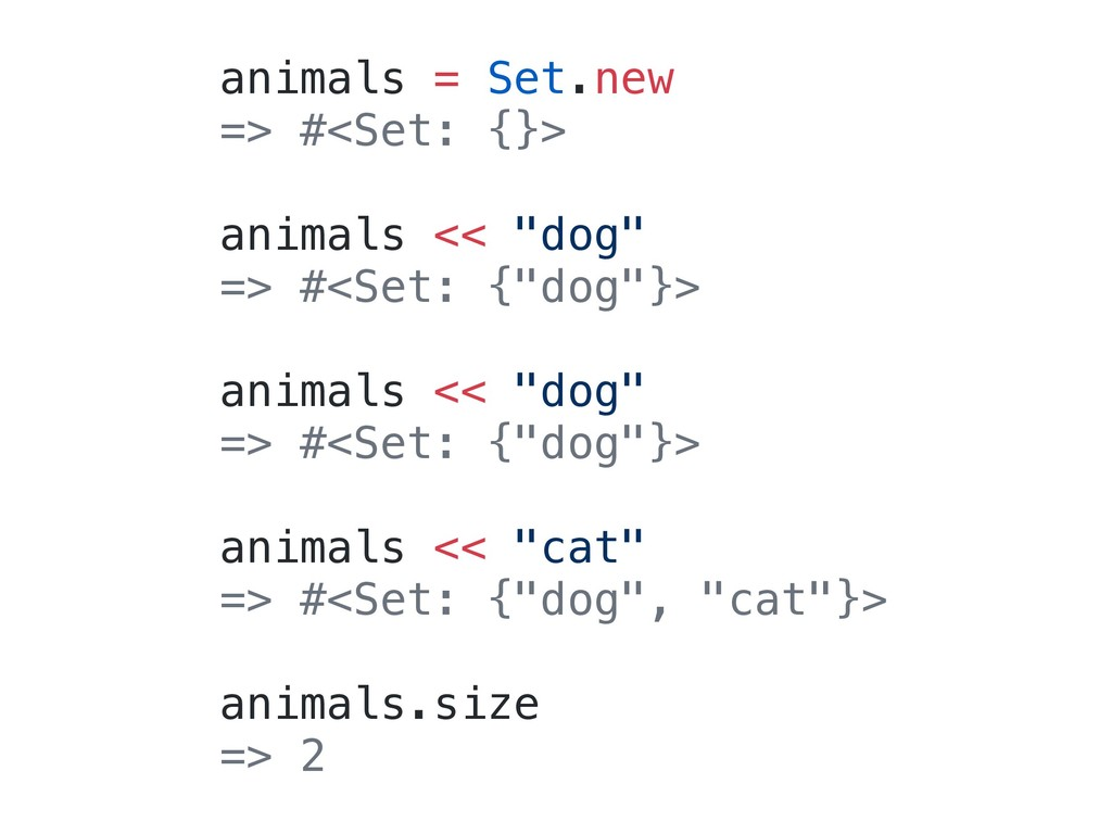 "animals = Set.new => #<Set: {}> animals << ""dog..."