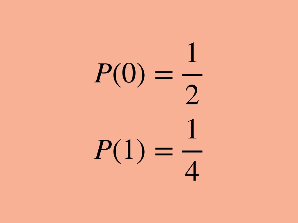 P(0) = 1 2 P(1) = 1 4