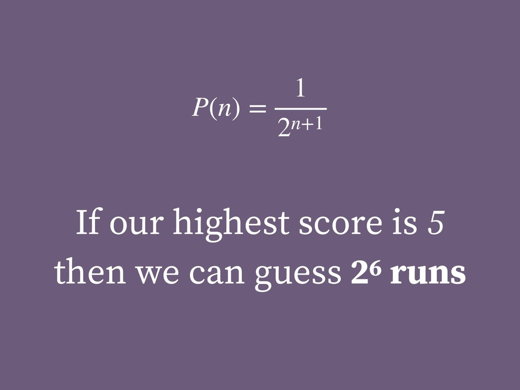 If our highest score is 5 then we can guess 26 ...