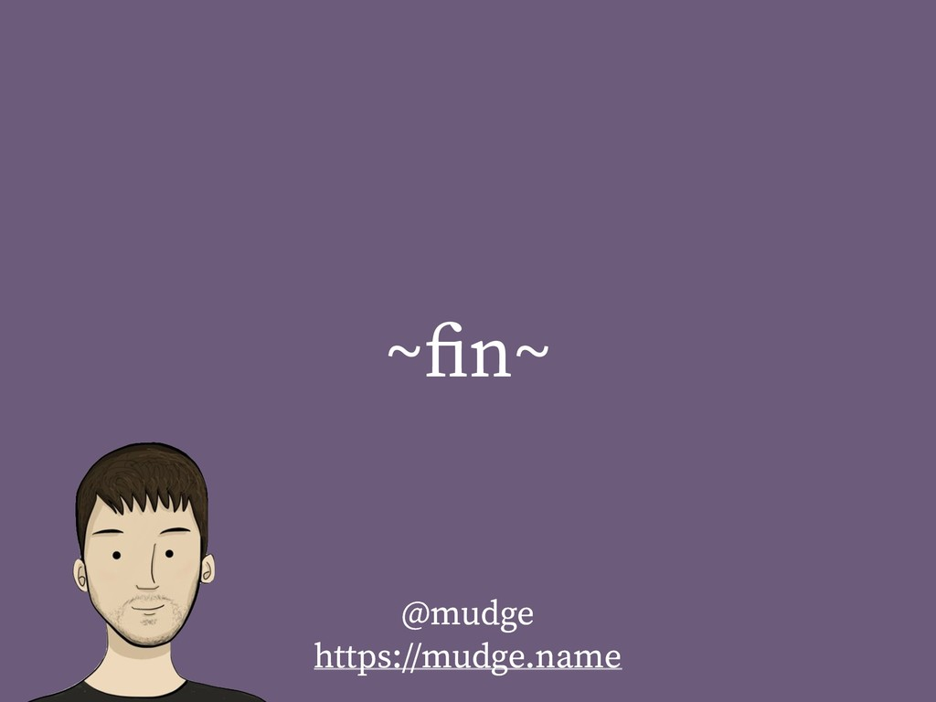 ~fin~ @mudge https://mudge.name