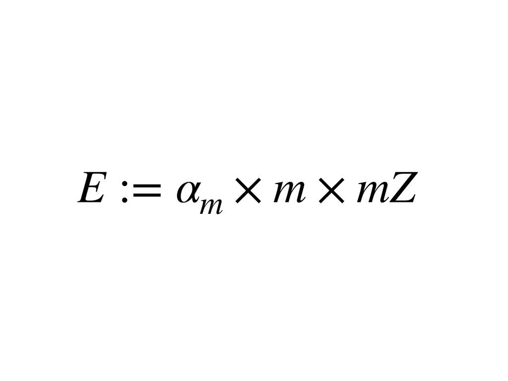 E := αm × m × mZ