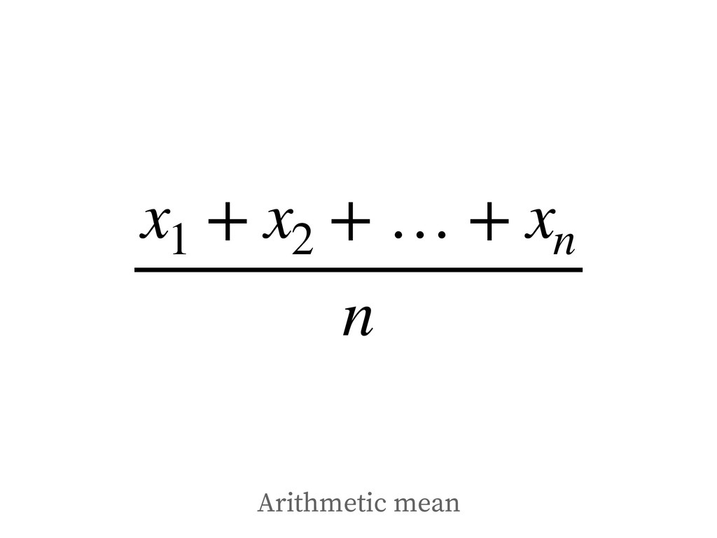 x1 + x2 + … + xn n Arithmetic mean
