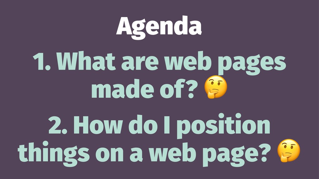 Agenda 1. What are web pages made of? 2. How do...
