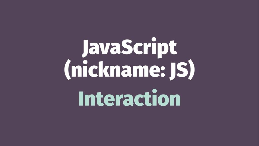 JavaScript (nickname: JS) Interaction