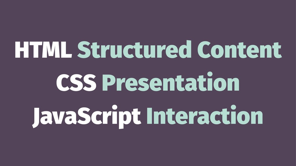 HTML Structured Content CSS Presentation JavaSc...