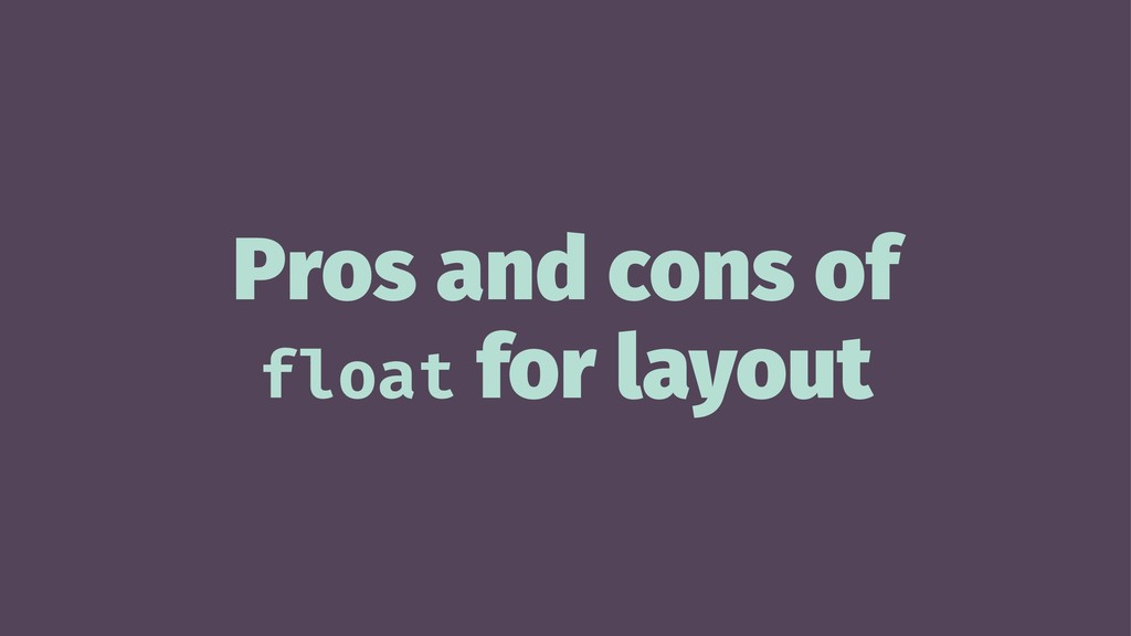 Pros and cons of float for layout