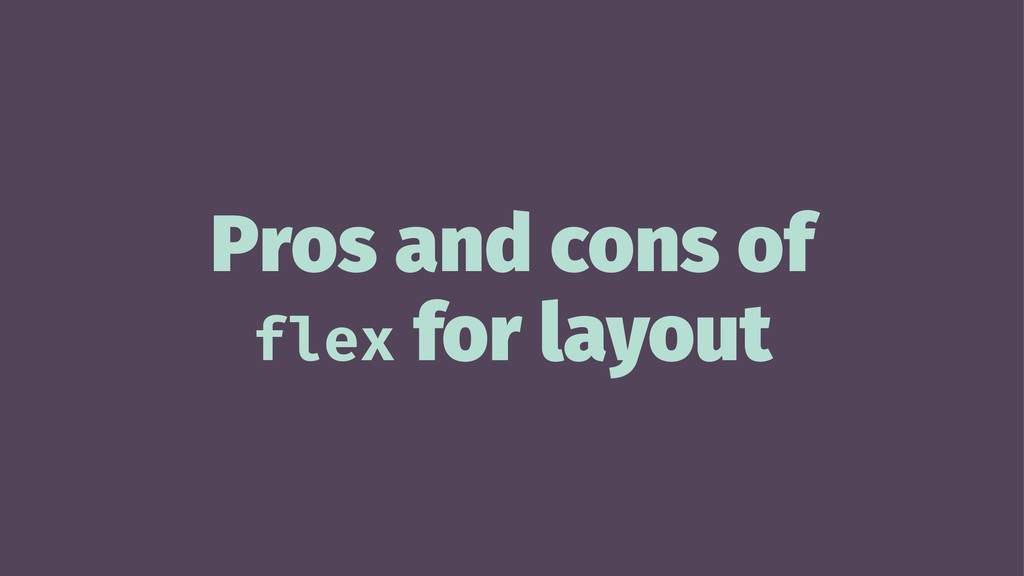 Pros and cons of flex for layout