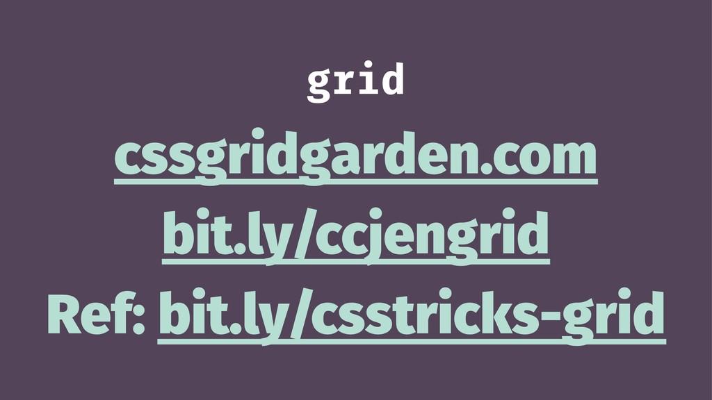 grid cssgridgarden.com bit.ly/ccjengrid Ref: bi...