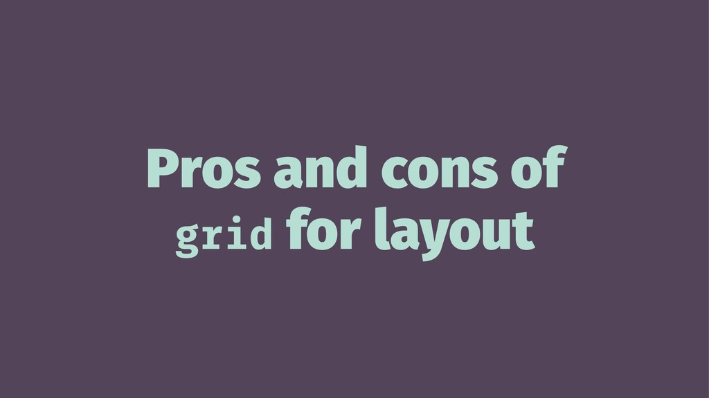 Pros and cons of grid for layout