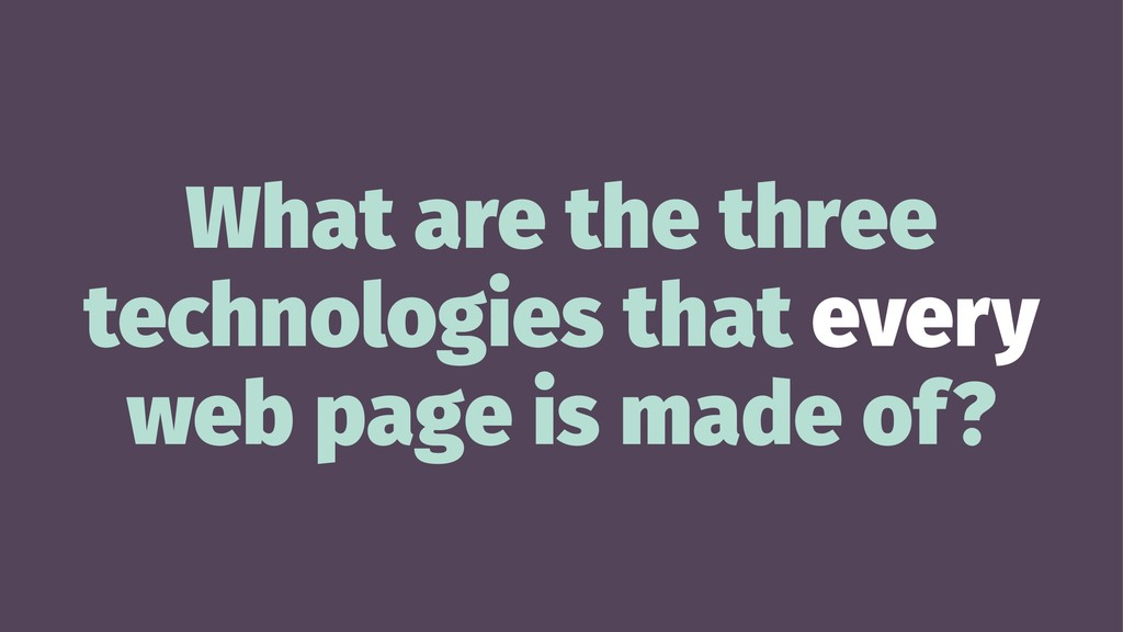What are the three technologies that every web ...