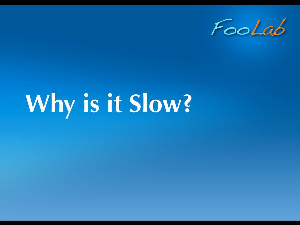 FooLab Why is it Slow?
