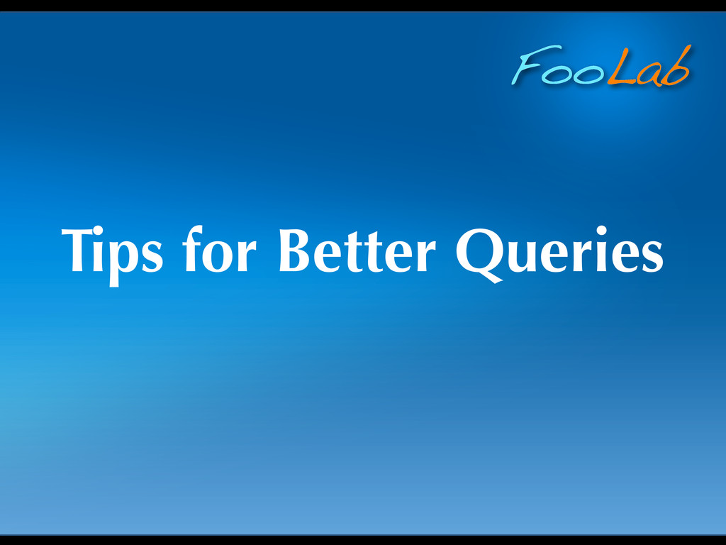 FooLab Tips for Better Queries