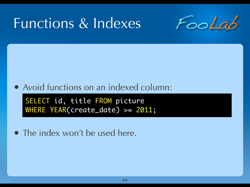FooLab Functions & Indexes 29 • Avoid functions...