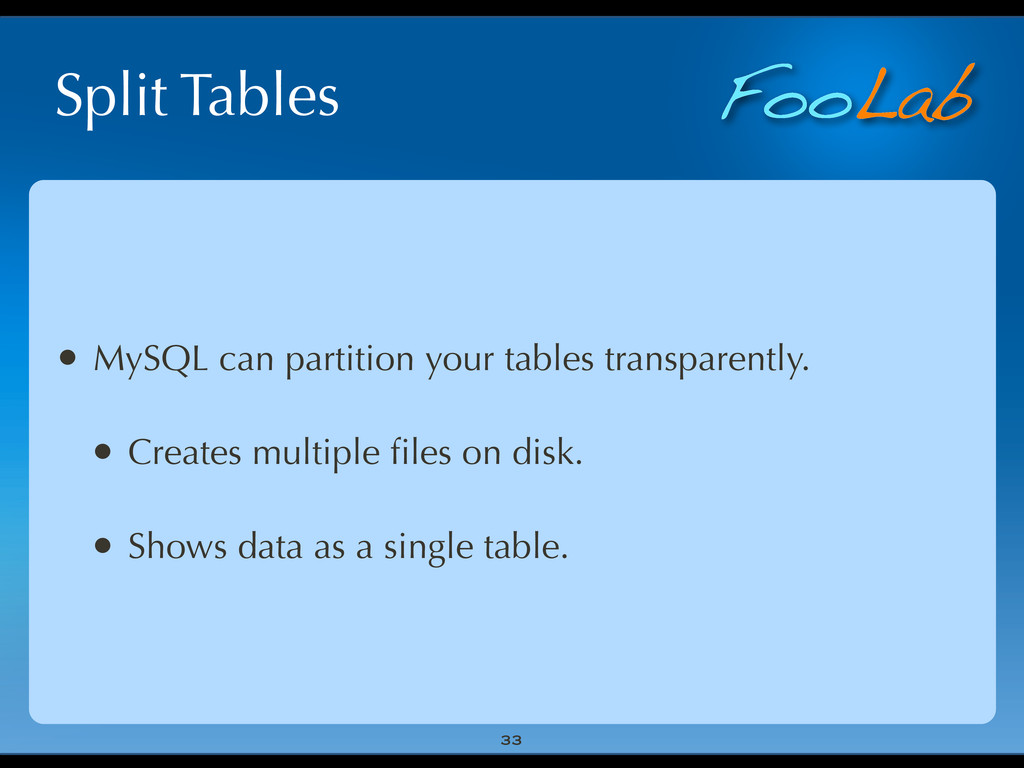 FooLab Split Tables 33 • MySQL can partition yo...