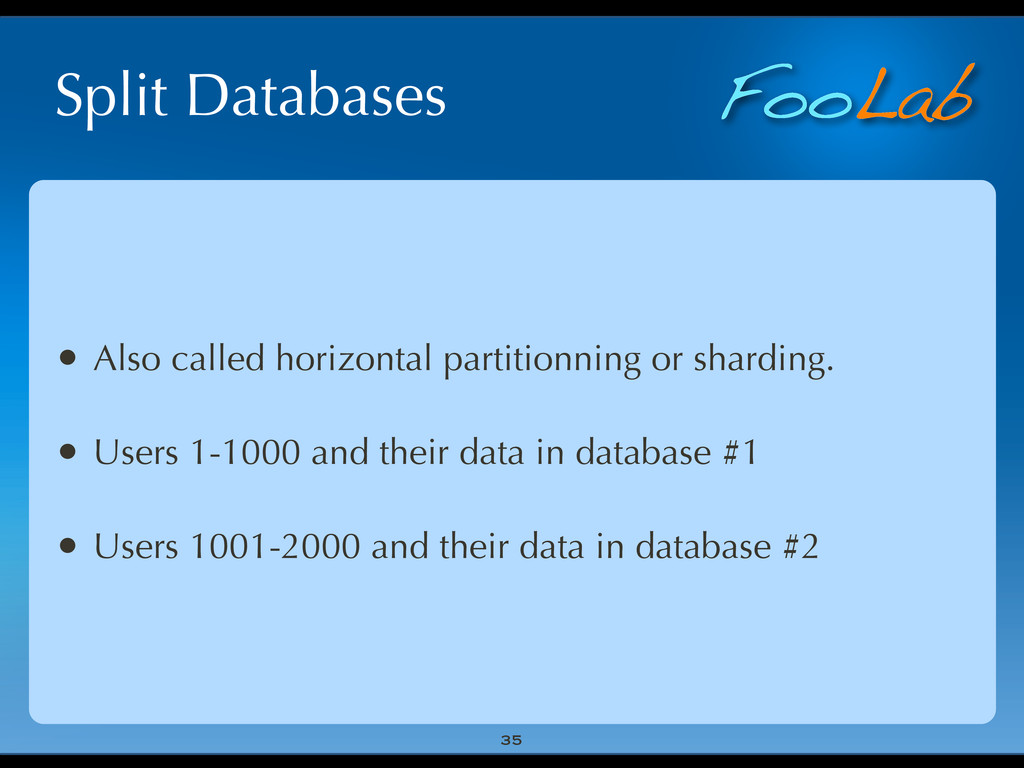 FooLab Split Databases 35 • Also called horizon...