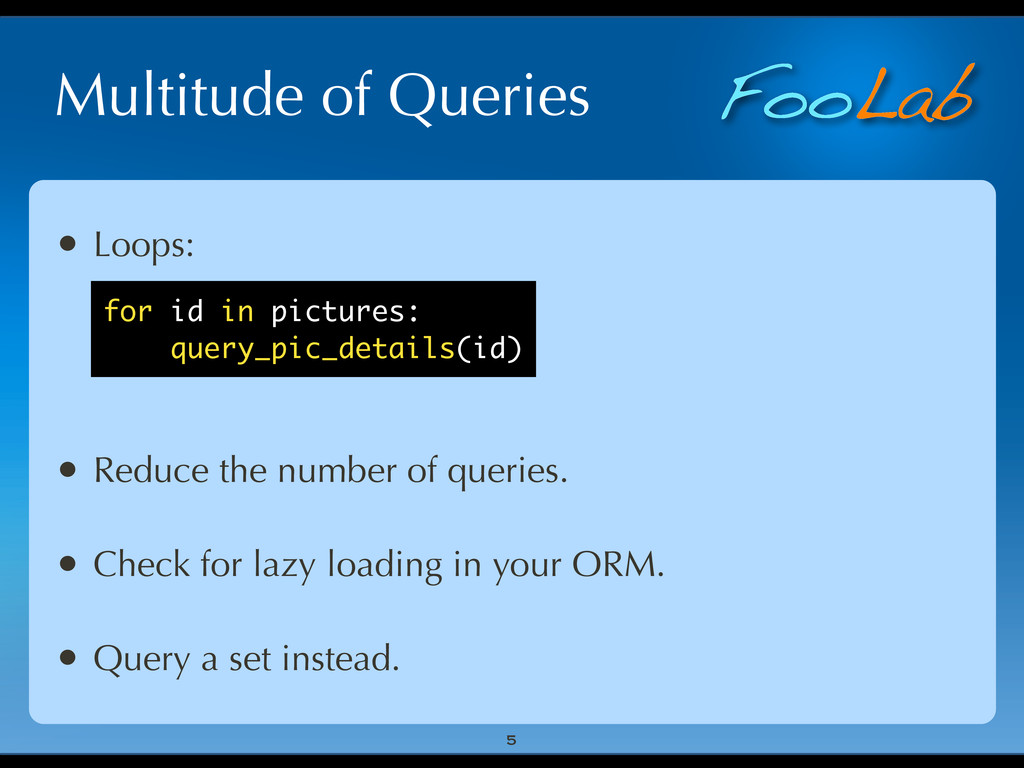FooLab Multitude of Queries • Loops: • Reduce t...