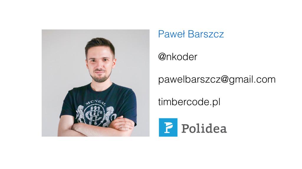 Paweł Barszcz @nkoder pawelbarszcz@gmail.com ti...