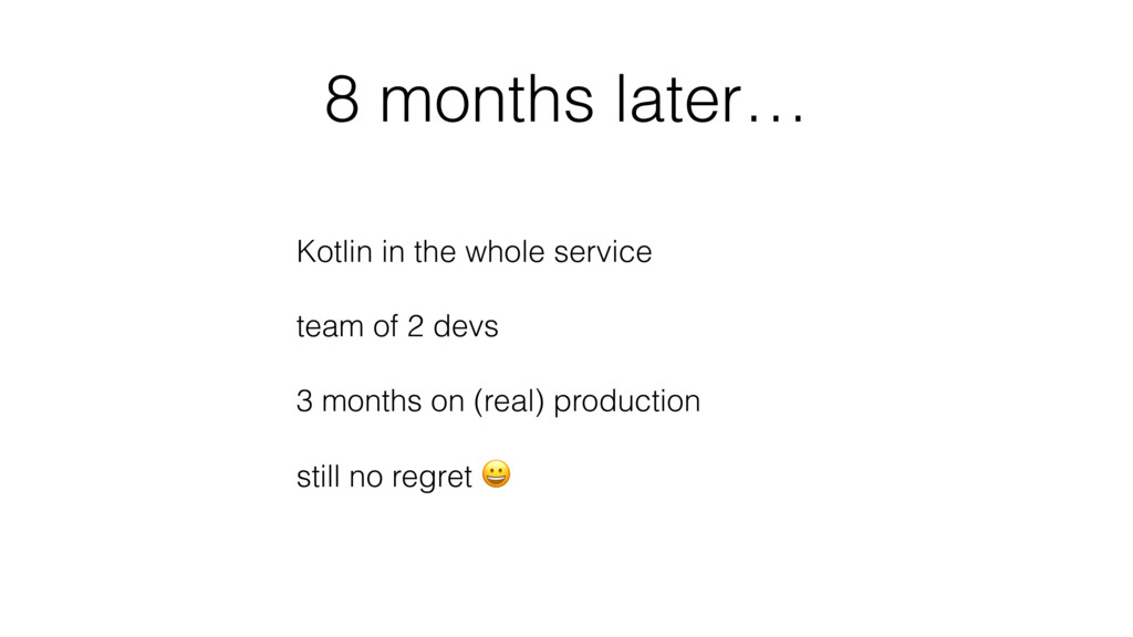 8 months later… Kotlin in the whole service tea...