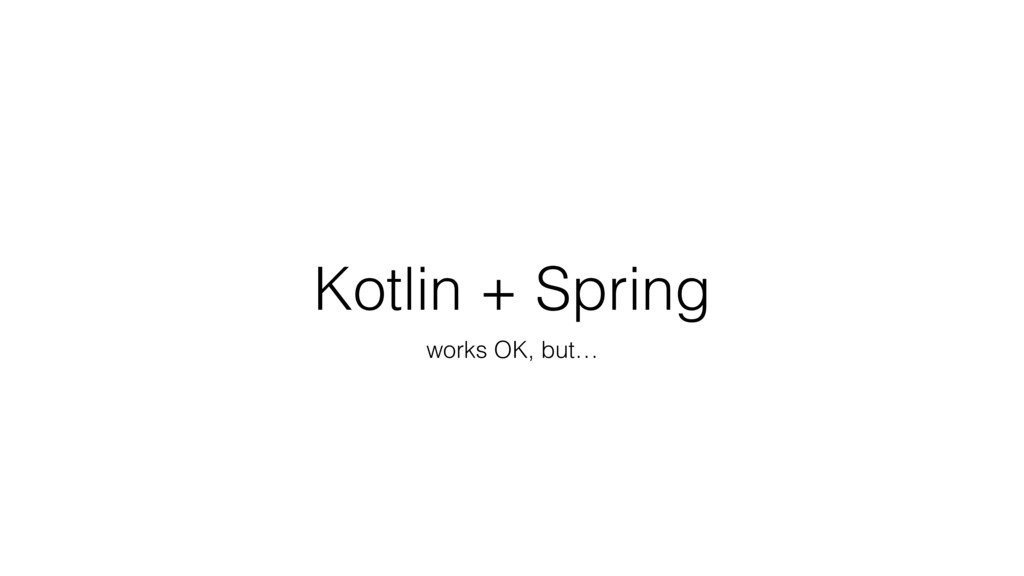 Kotlin + Spring works OK, but…