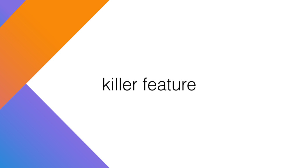 killer feature