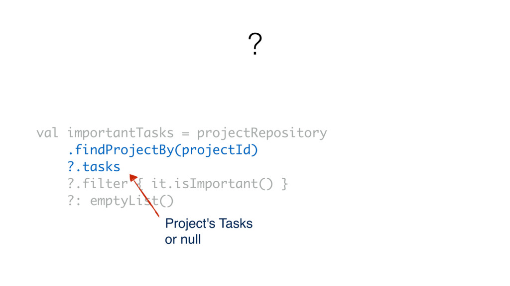 val importantTasks = projectRepository .findPro...