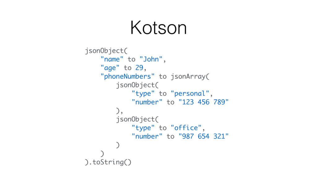"jsonObject( ""name"" to ""John"", ""age"" to 29, ""pho..."