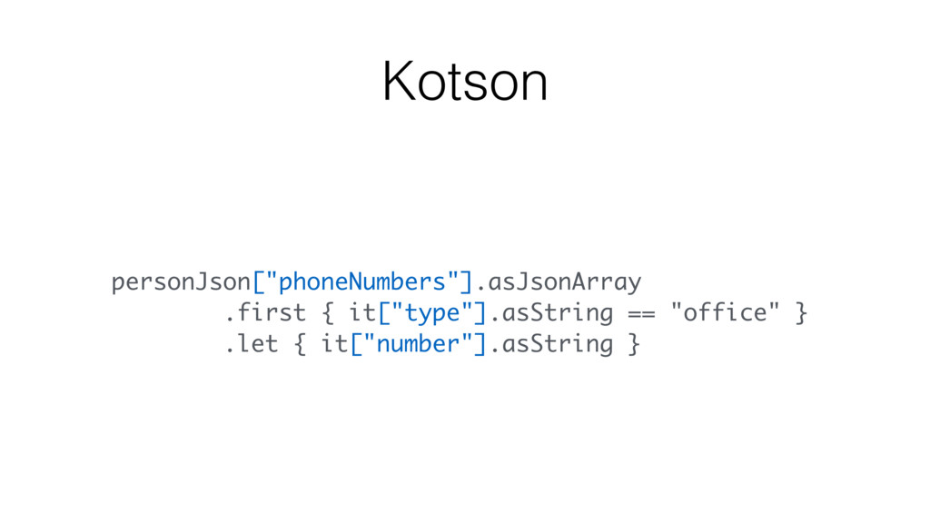 "personJson[""phoneNumbers""].asJsonArray .first {..."