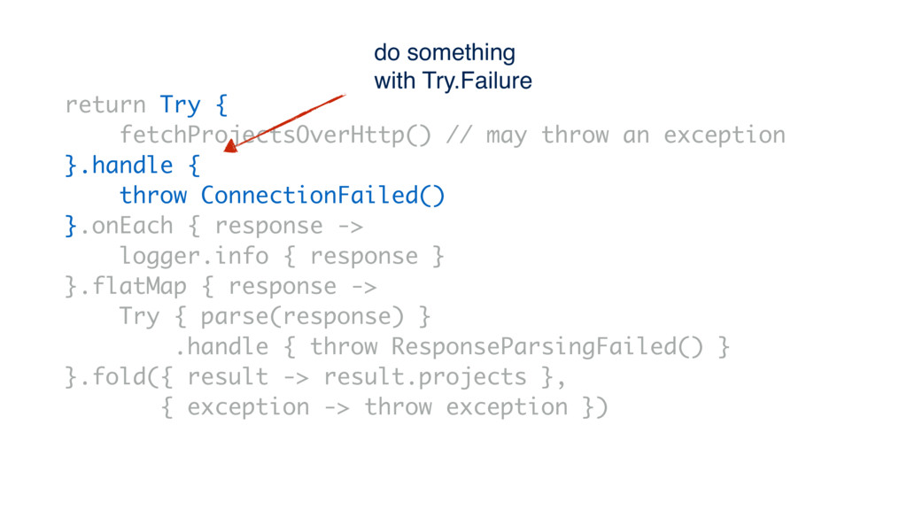 return Try { fetchProjectsOverHttp() // may thr...