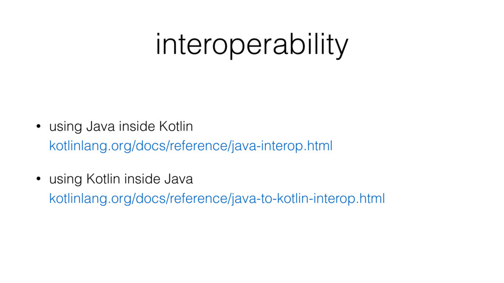 interoperability • using Java inside Kotlin