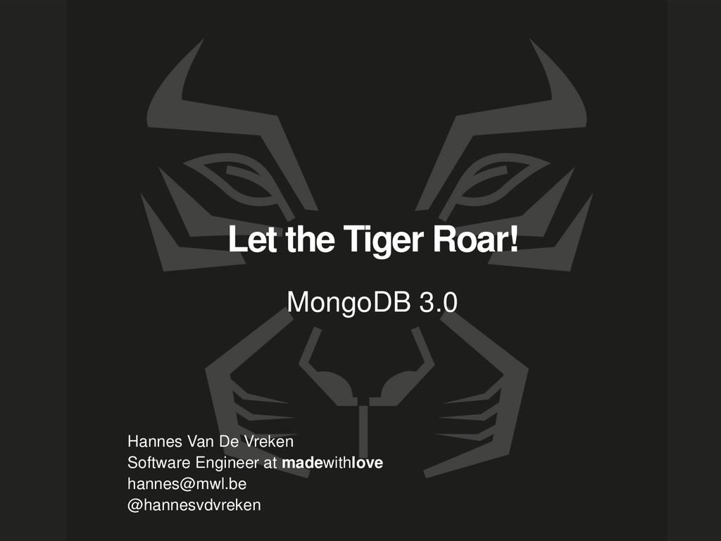 Let the Tiger Roar! MongoDB 3.0 Hannes Van De V...