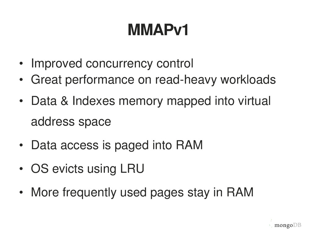 MMAPv1 • Improved concurrency control • Great p...