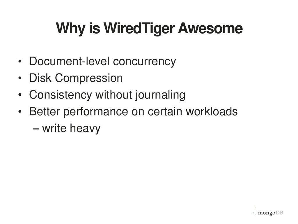 Why is WiredTiger Awesome • Document-level conc...