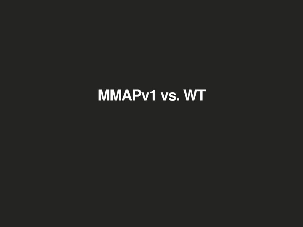 MMAPv1 vs. WT