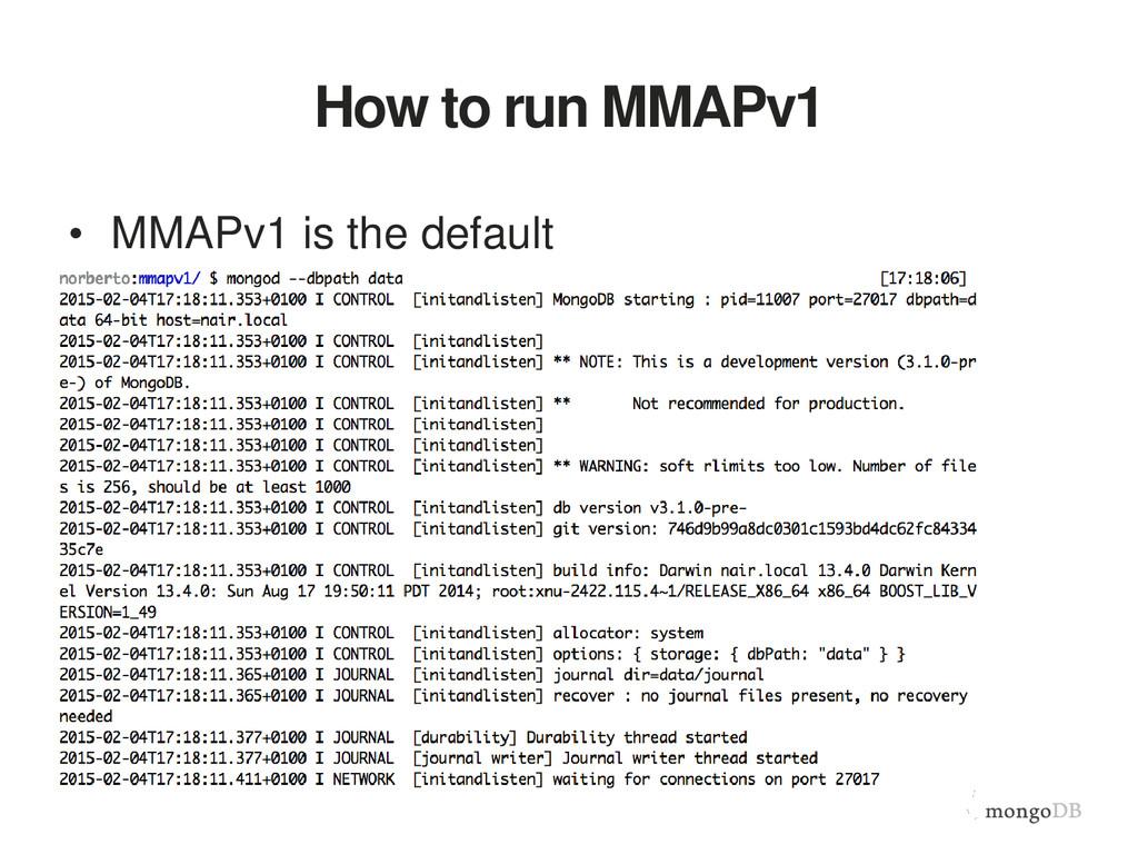 How to run MMAPv1 • MMAPv1 is the default