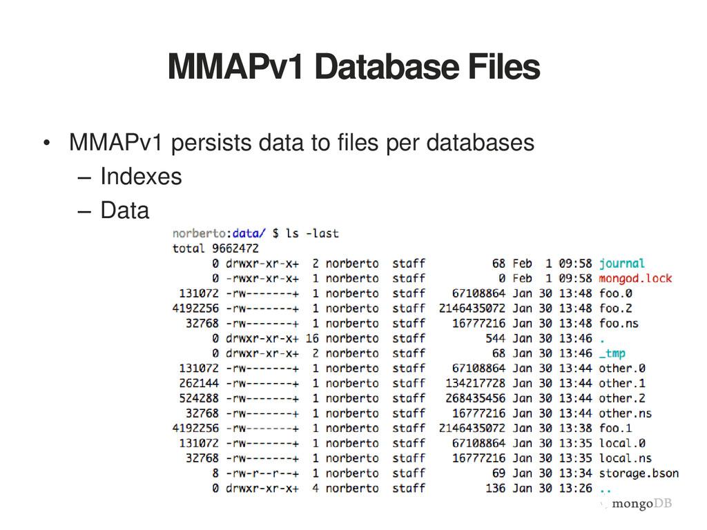 MMAPv1 Database Files • MMAPv1 persists data to...