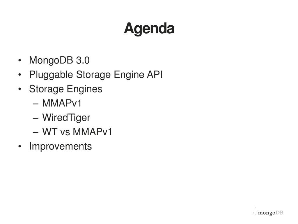 Agenda • MongoDB 3.0 • Pluggable Storage Engine...
