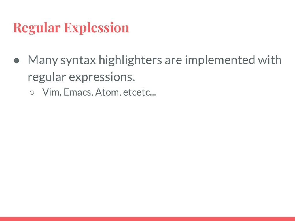 Regular Explession ● Many syntax highlighters a...
