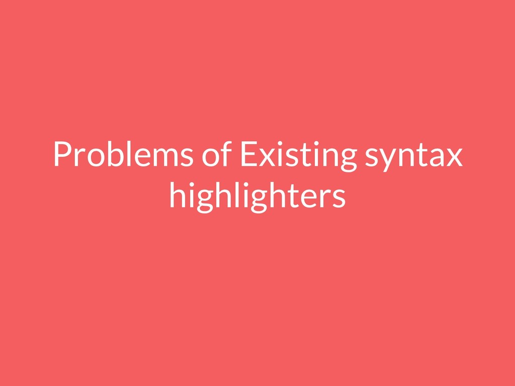 Problems of Existing syntax highlighters