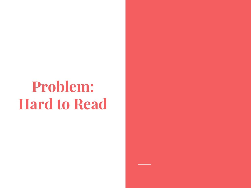 Problem: Hard to Read